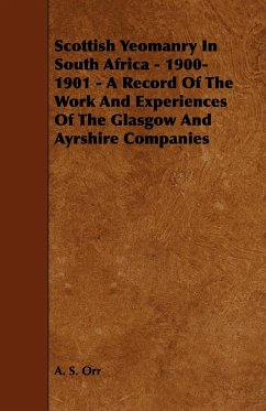Scottish Yeomanry in South Africa - 1900-1901 - A Record of the Work and Experiences of the Glasgow and Ayrshire Companies - Orr, A. S.