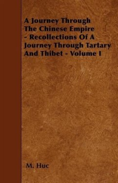 A Journey Through The Chinese Empire - Recollections Of A Journey Through Tartary And Thibet - Volume I - Huc, M.