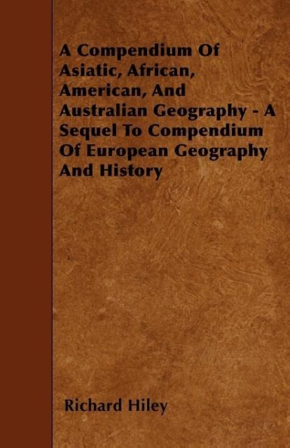 A Compendium Of Asiatic, African, American, And Australian Geography - A Sequel To Compendium Of European Geography And History als Taschenbuch vo... - Cousens Press