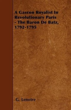 A Gascon Royalist In Revolutionary Paris - The Baron De Batz, 1792-1795 - Lenotre, G.