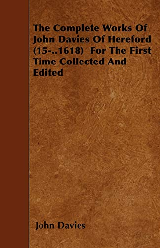 The Complete Works of John Davies of Hereford (15-..1618 for the First Time Collected and Edited