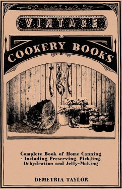Complete Book of Home Canning - Including Preserving, Pickling, Dehydration and Jelly-Making - Taylor, Demetria