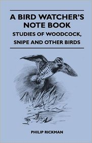A Bird Watcher's Note Book - Studies Of Woodcock, Snipe And Other Birds - Philip Rickman