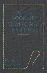 Judy's Book Of Sewing And Knitting - Muriel Goaman
