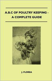 A.B.C Of Poultry Keeping - A Complete Guide - J. Florea