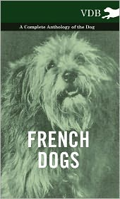 French Dogs - A Complete Anthology of the Breeds