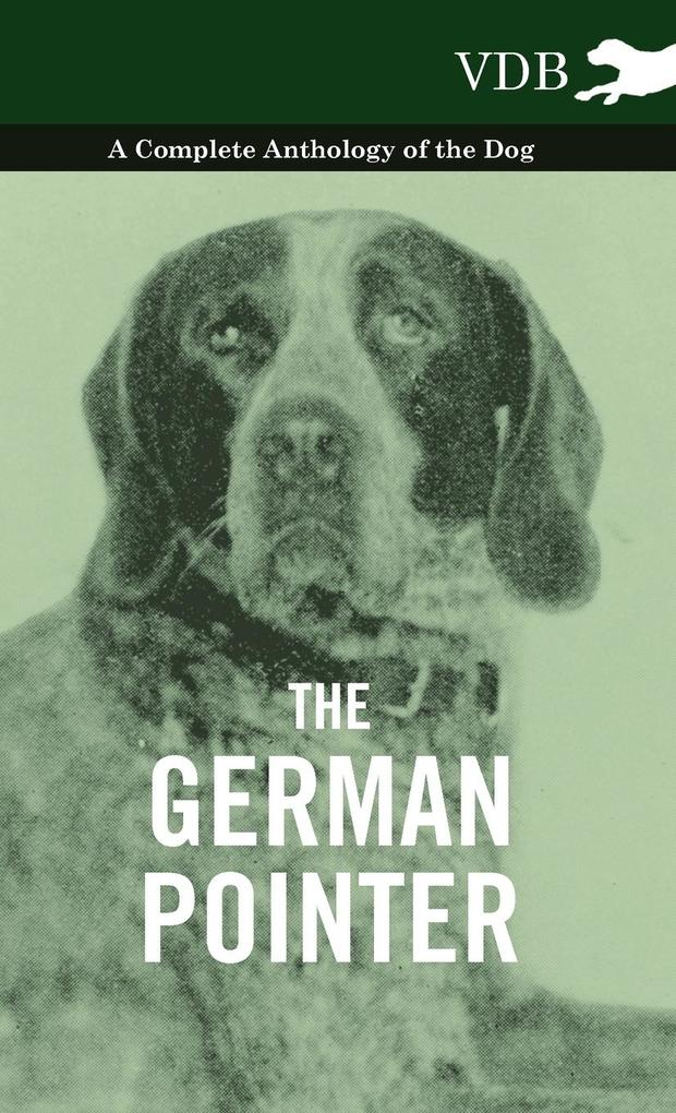 The German Pointer - A Complete Anthology of the Dog als Buch von Various - Vintage Dog Books