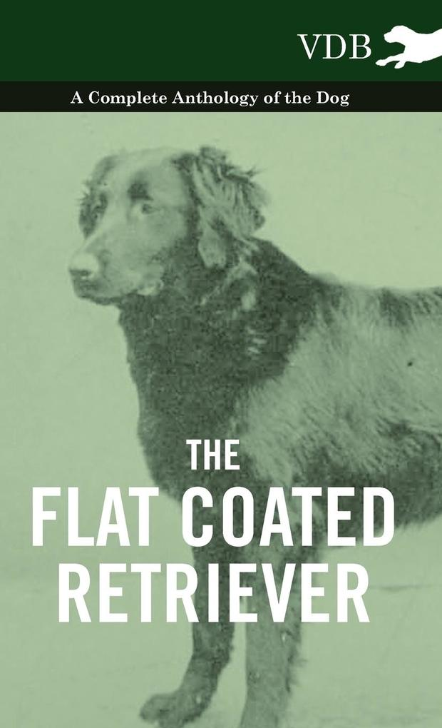 The Flat Coated Retriever - A Complete Anthology of the Dog als Buch von Various - Vintage Dog Books