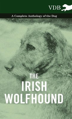The Irish Wolfhound - A Complete Anthology of the Dog - Various
