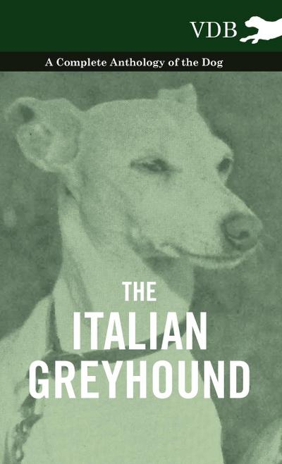 The Italian Greyhound - A Complete Anthology of the Dog - Various