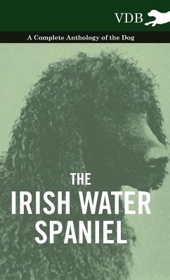 The Irish Water Spaniel - A Complete Anthology of the Dog - Various