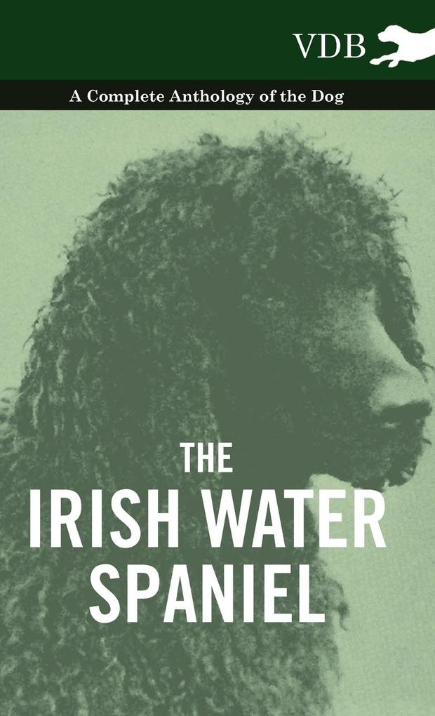The Irish Water Spaniel - A Complete Anthology of the Dog als Buch von Various - Vintage Dog Books