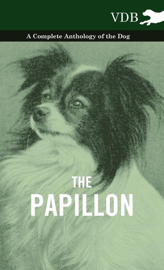 The Papillon - A Complete Anthology of the Dog als Buch von Various - Vintage Dog Books