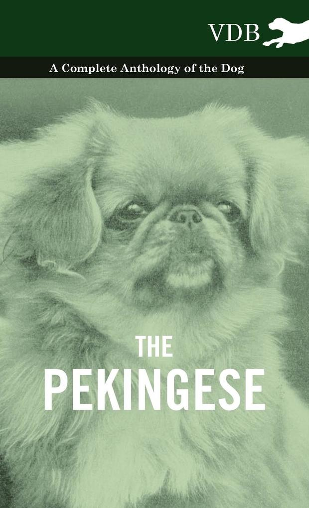 The Pekingese - A Complete Anthology of the Dog als Buch von Various - Vintage Dog Books
