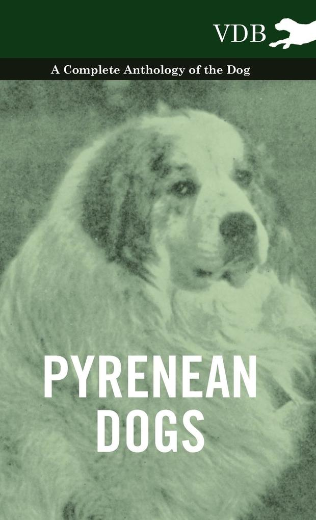 Pyrenean Dogs - A Complete Anthology of the Dog als Buch von Various - Vintage Dog Books