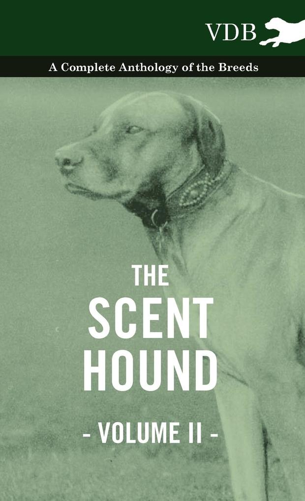 The Scent Hound Vol. II. - A Complete Anthology of the Breeds als Buch von Various - Vintage Dog Books