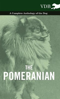The Pomeranian - A Complete Anthology of the Dog - Various