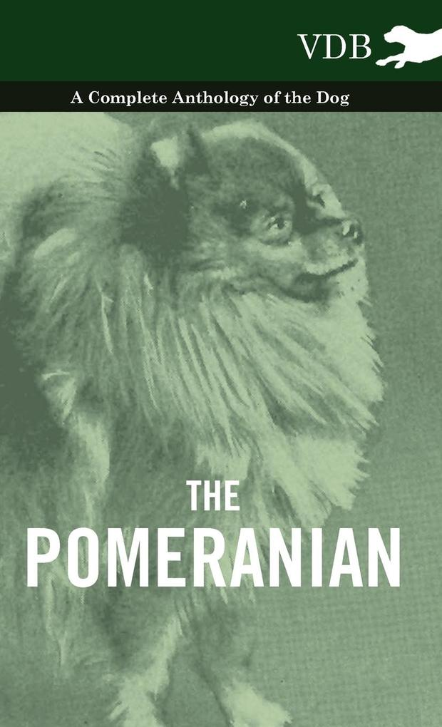 The Pomeranian - A Complete Anthology of the Dog als Buch von Various - Vintage Dog Books
