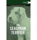 The Sealyham Terrier - A Complete Anthology of the Dog - Various
