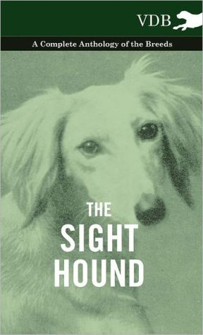 The Sight Hound - A Complete Anthology of the Breeds