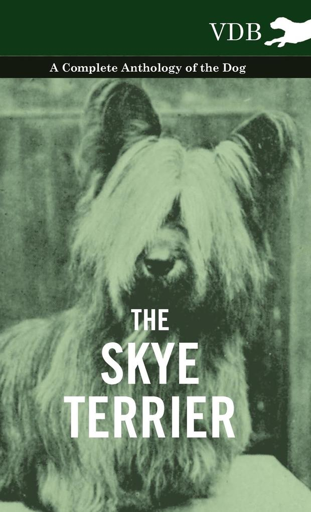 The Skye Terrier - A Complete Anthology of the Dog als Buch von Various - Vintage Dog Books