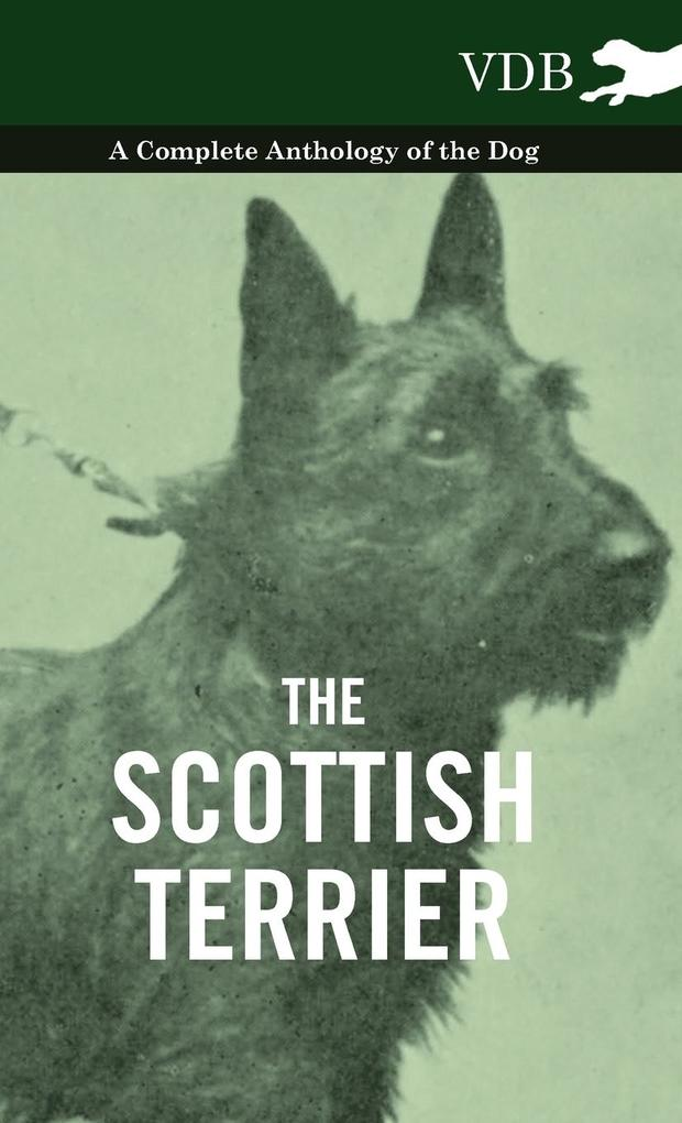 The Scottish Terrier - A Complete Anthology of the Dog als Buch von Various - Vintage Dog Books