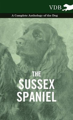 The Sussex Spaniel - A Complete Anthology of the Dog - Various