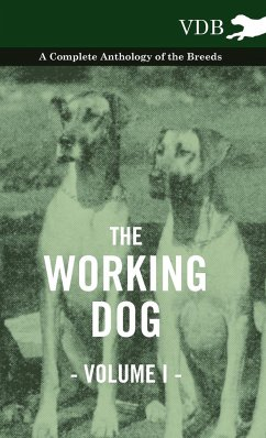 The Working Dog Vol. I. - A Complete Anthology of the Breeds - Various