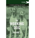 The Working Dog Vol. I. - A Complete Anthology of the Breeds