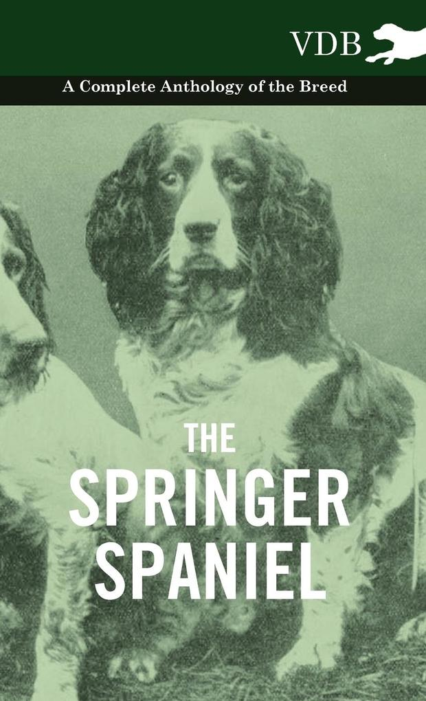 The Springer Spaniel - A Complete Anthology of the Breed als Buch von Various - Vintage Dog Books