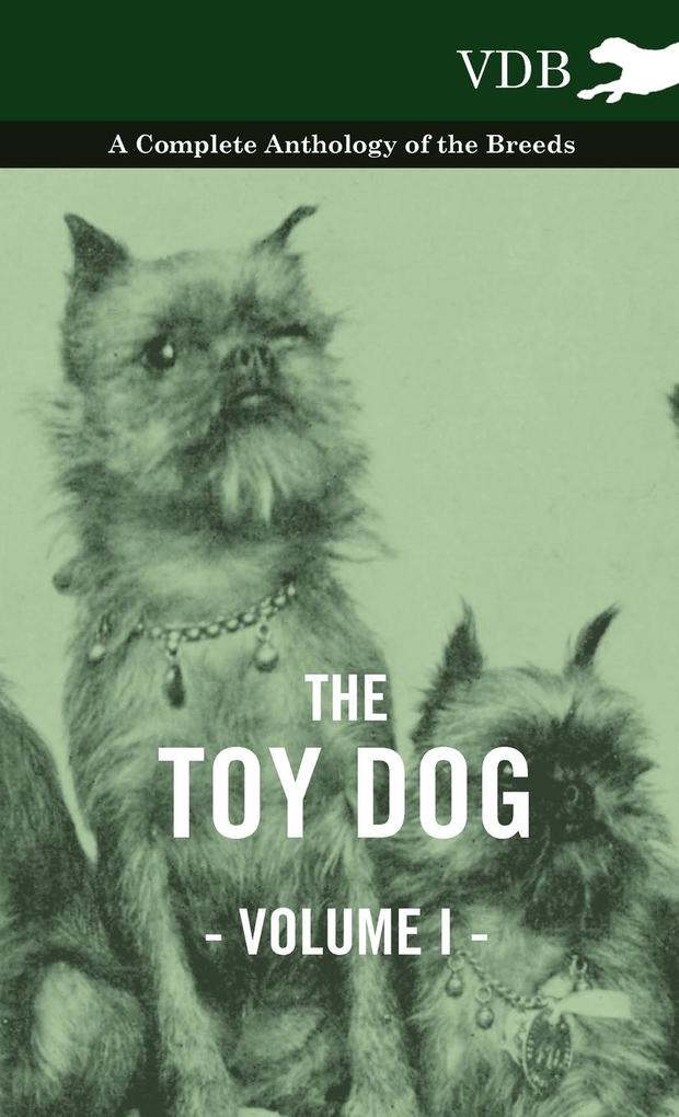 The Toy Dog Vol. I. - A Complete Anthology of the Breeds als Buch von Various - Vintage Dog Books