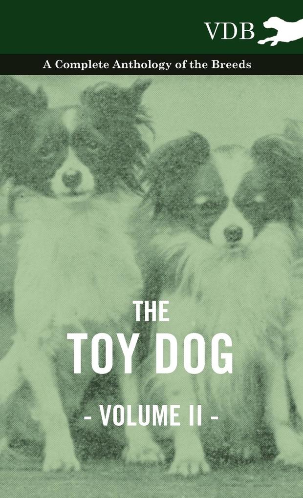 The Toy Dog Vol. II. - A Complete Anthology of the Breeds als Buch von Various - Vintage Dog Books