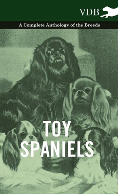 Toy Spaniels - A Complete Anthology of the Breeds - Various