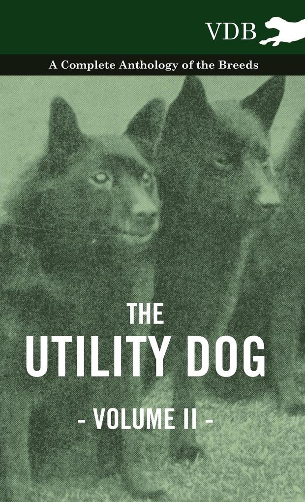 The Utility Dog Vol. II. - A Complete Anthology of the Breeds als Buch von Various - Vintage Dog Books