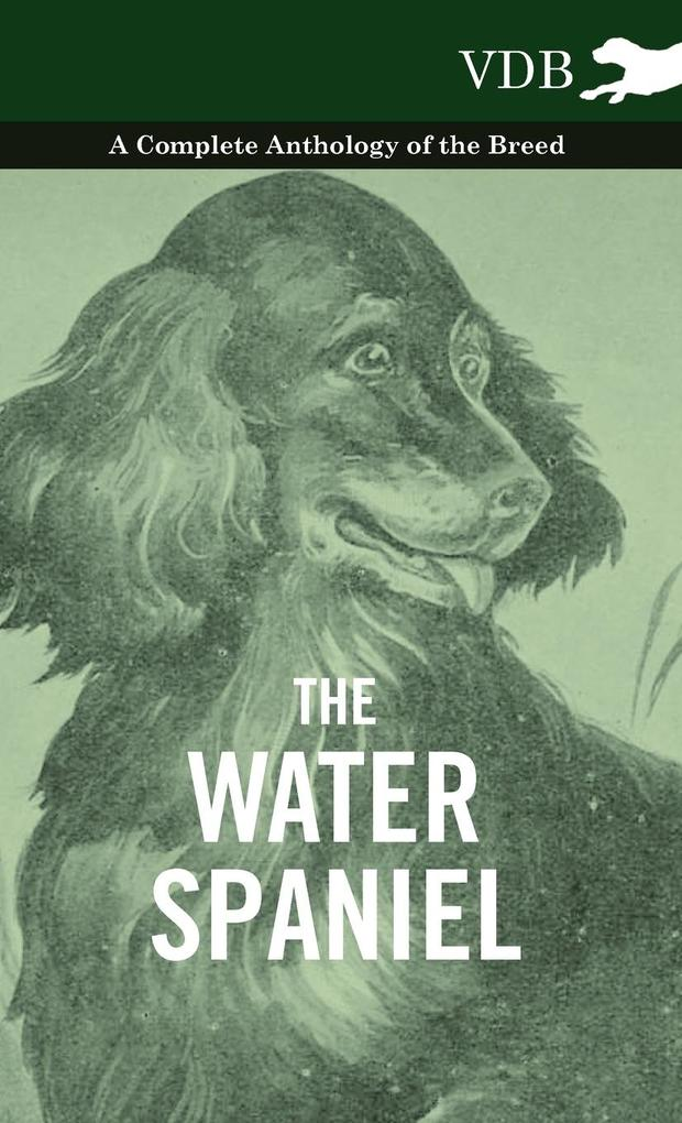 The Water Spaniel - A Complete Anthology of the Breed als Buch von Various - Vintage Dog Books
