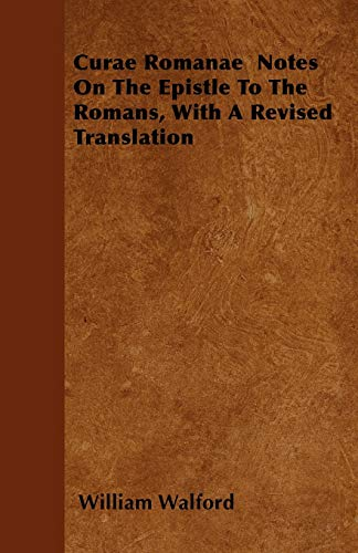 Curae Romanae Notes on the Epistle to the Romans, with a Revised Translation