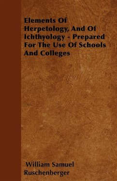 Elements Of Herpetology, And Of Ichthyology - Prepared For The Use Of Schools And Colleges - Ruschenberger, William Samuel