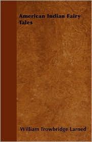 American Indian Fairy Tales - William Trowbridge Larned