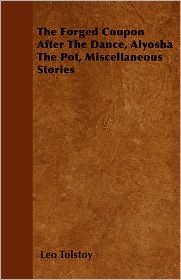 The Forged Coupon After The Dance, Alyosha The Pot, Miscellaneous Stories - Leo Tolstoy