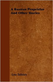 A Russian Proprietor And Other Stories - Leo Tolstoy