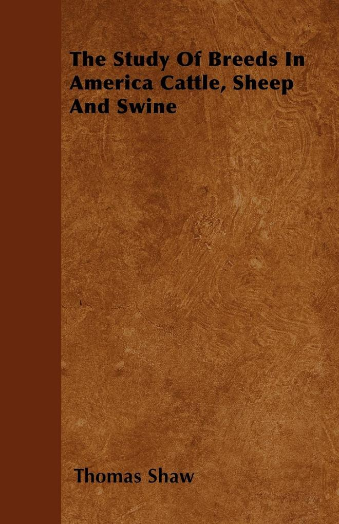 The Study Of Breeds In America Cattle, Sheep And Swine als Taschenbuch von Thomas Shaw - Palmer Press