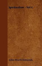 Spiritualism - Vol I. - John Worth Edmonds