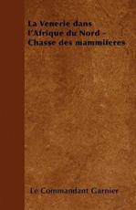 La Venerie Dans L'Afrique Du Nord - Chasse Des Mammiferes - Le Commandant Garnier