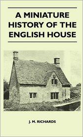 A Miniature History Of The English House - J.M. Richards