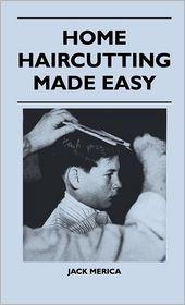 Home Haircutting Made Easy - Jack Merica