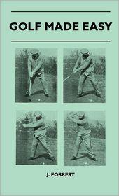 Golf Made Easy - J. Forrest
