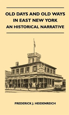 Old Days and Old Ways in East New York - An Historical Narrative - Heidenreich, Frederick J.