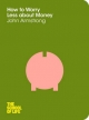 How to Worry Less About Money - John Armstrong;  The School of Life