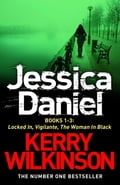DS Jessica Daniel series: Locked In/Vigilante/The Woman in Black - books 1-3 - Kerry Wilkinson