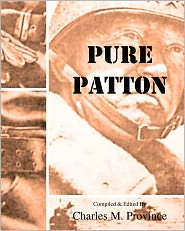 Pure Patton: A Collection of Military Essays, Commentaries, Articles, and Critiques by George S. Patton, Jr. - Charles M. Province